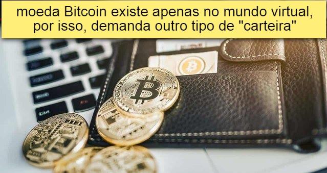 moeda bitcoin existe apenas no mundo virtual, por isso, demanda outro tipo de carteira